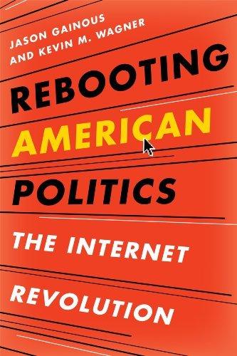 Rebooting American Politics: The Internet Revolution  by  Jason B Gainous
