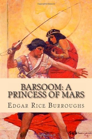 Barsoom: A Princess of Mars: The First Adventures of John Carter on the Red Planet