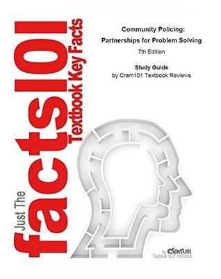 Community Policing: Partnerships for Problem Solving by Linda S. Miller, ISBN 9781285096674--Study Guide