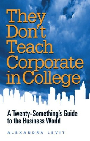 They Don't Teach Corporate in College A Twenty-Something's Guide to the Business World