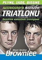 Płynę, jadę, biegnę: Autobiografia mistrzów triatlonu