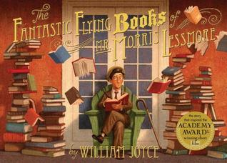 The Fantastic Flying Books of Mr. Morris Lessmore by William Joyce