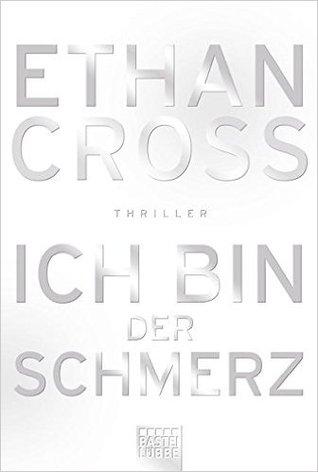 Ich bin der Schmerz by Ethan Cross