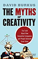 The Myths of Creativity The Truth About How Innovative Companies and People Generate Great Ideas