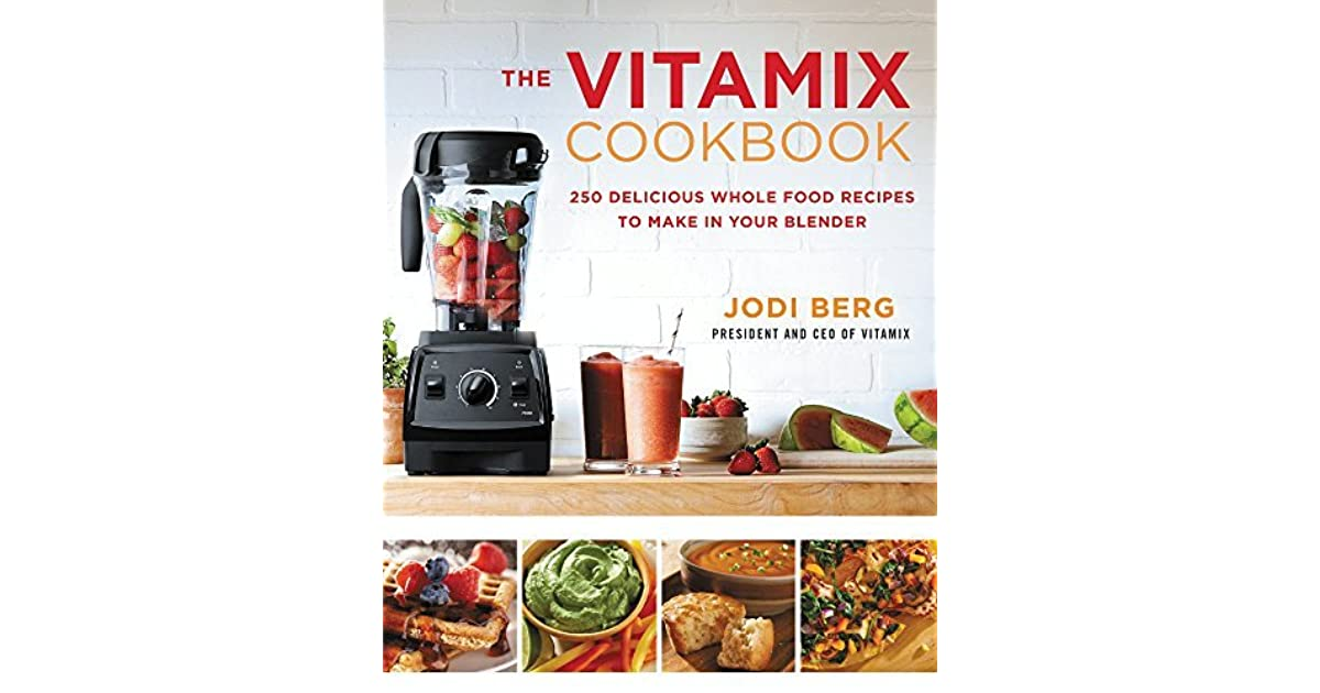 The vitamix cookbook 250 delicious whole food recipes to make in the vitamix cookbook 250 delicious whole food recipes to make in your blender by jodi berg forumfinder Choice Image