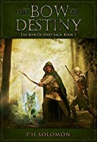 The Bow of Destiny: An Epic Fantasy Adventure (The Bow of Hart Saga Book 1)