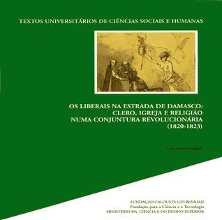 Os Liberais na Estrada de Damasco: Clero, Igreja e Religião numa Conjuntura Revolucionária (1820-1823)
