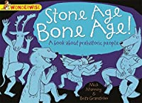 Stone Age Bone Age!: A book about prehistoric people (Wonderwise)