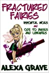 Fractured Fairies: Immortal Woes & Ode to Buses and Libraries (Fractured Fairies, #1)