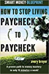 How to Stop Living Paycheck to Paycheck: A proven path to financial fitness in only 15 minutes a week!