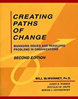 Creating Paths of Change: Managing Issues and Resolving Problems in Organizations