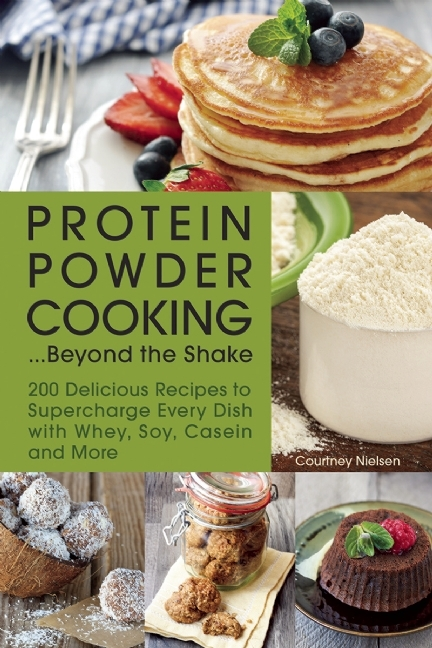 Protein-powder-cooking-beyond-the-shake-200-delicious-recipes-to-supercharge-every-dish-with-whey-soy-casein-and-more