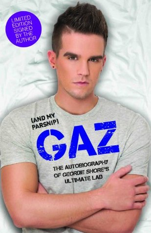 Gaz (And My Parsnip) - The Autobiography of Geordie Shore's Ultimate Lad - LIMITED SIGNED EDITION