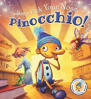 Fairytales Gone Wrong: Don't Pick Your Nose, Pinocchio!: A Story About Hygiene