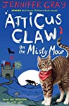 Atticus Claw On the Misty Moor (Atticus Claw - World's Greatest Cat Detective #6)