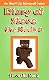 Diary of Steve the Noob 4 (An Unofficial Minecraft Book)