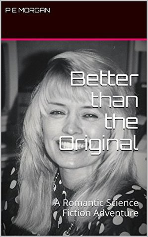 Better than the Original: A Romantic Science Fiction Adventure