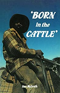 Born in the Cattle: Aborigines in cattle country