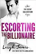 Escorting the Billionaire (The Escort Collection, #1)