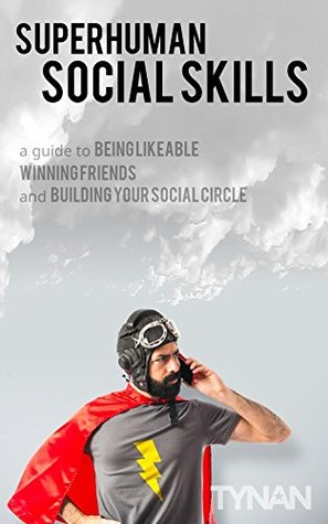 Superhuman Social Skills: A Guide to Being Likeable, Winning Friends, and Building Your Social Circle