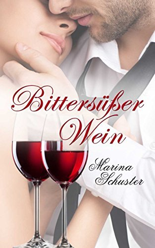 Bittersüßer Wein Marina Schuster