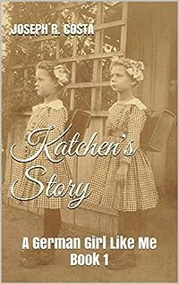 Katchen's Story: A German Girl Like Me Book 1