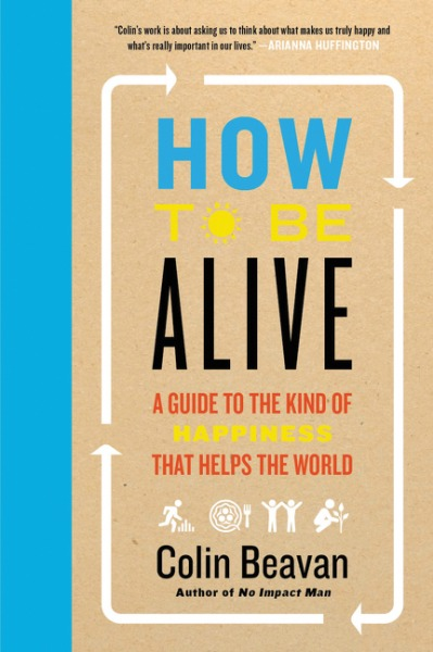 How-to-Be-Alive-A-Guide-to-the-Kind-of-Happiness-That-Helps-the-World