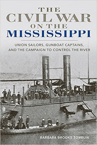 The Civil War on the Mississippi: Union Sailors, Gunboat Captains, and the Campaign to Control the River