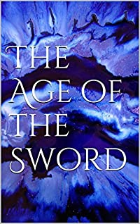 The Age of the Sword (The Chronicles of the Sword Book 1)