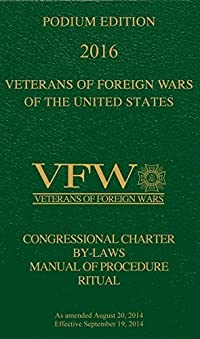 Veterans of Foreign Wars (VFW) Podium Edition 2016: Congressional Charter, By-Laws, Manual of Procedure and Ritual