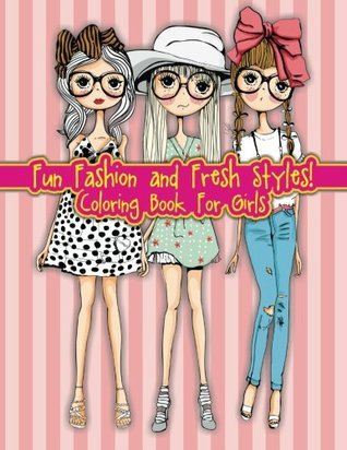 Fun Fashion and Fresh Styles! Coloring Book For Girls (Fashion ...