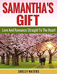 Christian Romance: Samantha's Gift: Love And Romance Straight To the Heart