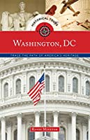 Historical Tours Washington, DC: Trace the Path of America's Heritage (Touring History)