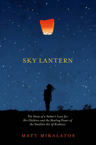 Sky Lantern: The Story of a Father's Love for His Children and the Healing Power of the Smallest Act of Kindness