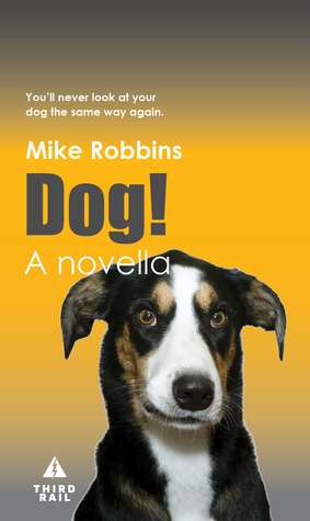 Dog! by Mike  Robbins