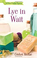 Lye in Wait: A Home Crafting Mystery