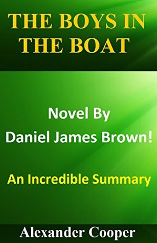 The Boys In The Boat: Novel By Daniel James Brown -- An Incredible Summary! (The Boys In The Boat: An Amazing Summary-- Audible, Audio, Audiobook, Summary, Novel, Paperback, Movie)