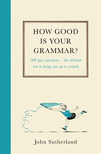 How Good is Your Grammar 100 quiz questions - The ultimate test to bring you up to scratch