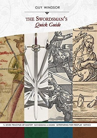 The Swordsman's Quick Guide Compilation volume 1: The Seven Principles of Mastery, Choosing a Sword, Preparing for Freeplay, Ethics