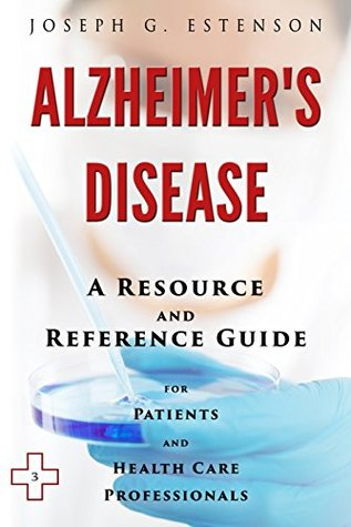 Alzheimer's Disease - A Reference Guide (FREE BONUS DOWNLOADS) (The Hill Resource and Reference Book 21)