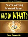 You're Getting Married Soon... Now What?