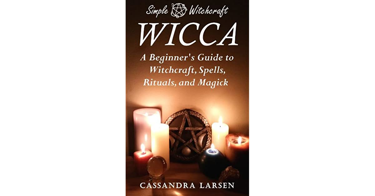 Wicca a beginners guide to witchcraft spells rituals and magick wicca a beginners guide to witchcraft spells rituals and magick by cassandra larsen fandeluxe Gallery