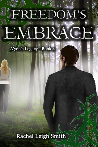 Freedom's Embrace (A'yen's Legacy, #4)