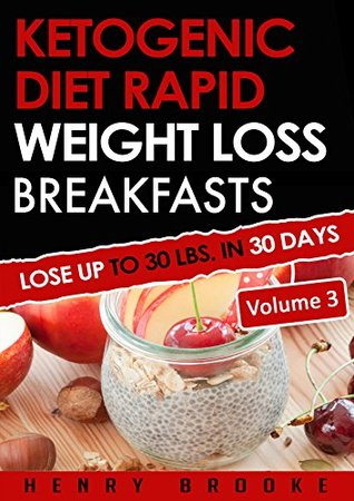 Ketogenic Diet: Rapid Weight Loss Breakfasts VOLUME 3: Lose Up To 30 Lbs. In 30 Days (Free eBook with Download)