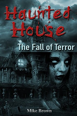 The Fall of Terror (Haunted House, #3) by Mike Brown