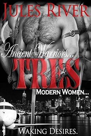 Tres: Ancient Warriors. Modern Women. Waking Desires.