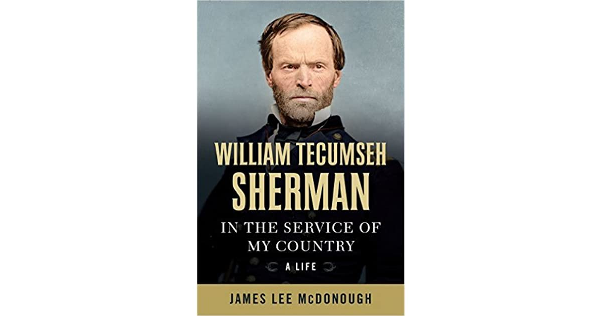 William Tecumseh Sherman: In the Service of My Country: A Life by James Lee  McDonough