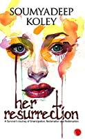 HER RESURRECTION: A Survivor's Journey of Emancipation, Reclamation and Redemption