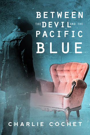 Between the Devil and the Pacific Blue by Charlie Cochet