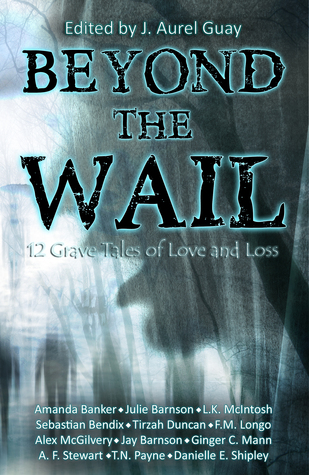 Beyond the Wail: 12 Grave Tales of Love and Loss